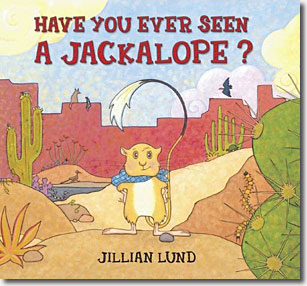 Have You Ever Seen a Jackalope?  (Soft Cover)